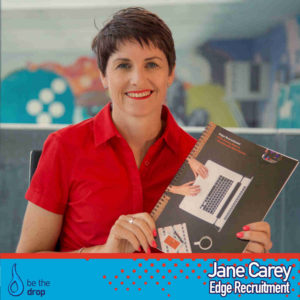 Jane Carey of Edge Recruitment joins us on Be The Drop