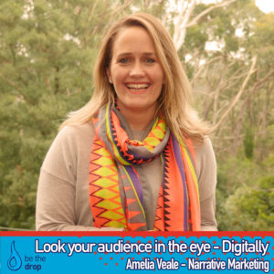 Amelia Veale Be The Drop Podcast Look Your Audience In The Eye Digitally