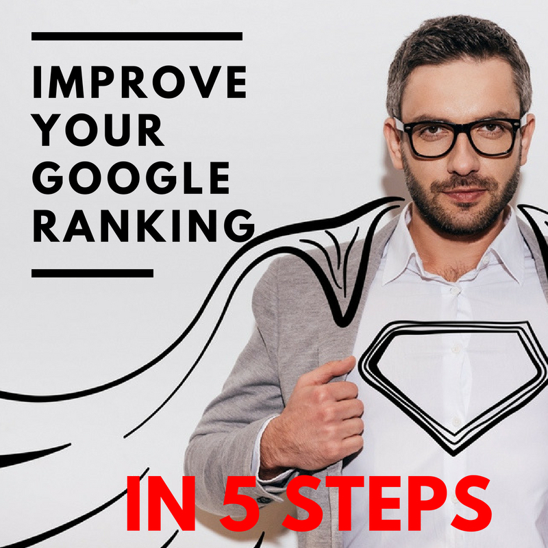 Improve your Google Ranking In 5 Steps