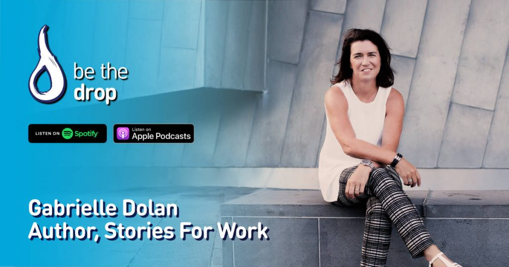 Gabrielle Dolan on Be The Drop Podcast