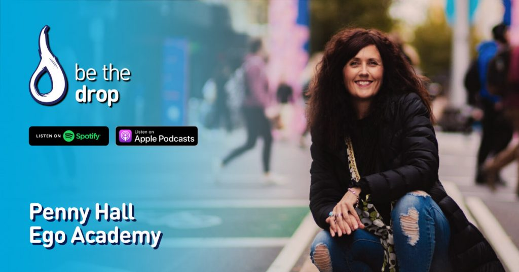 Penny Hall from the Ego Academy on Be The Drop Podcast
